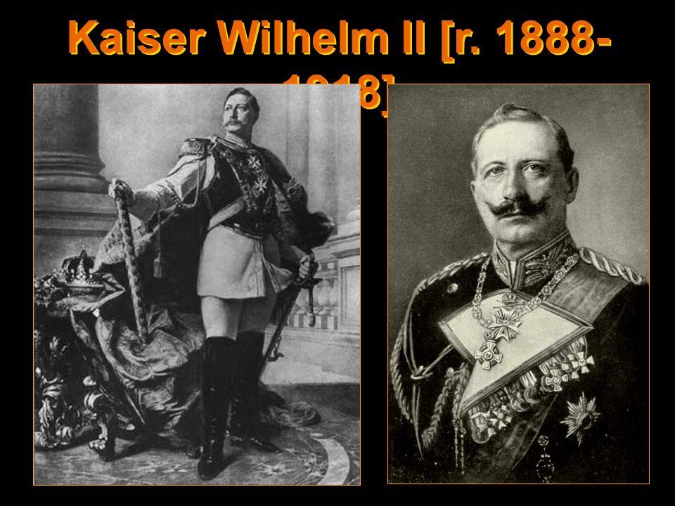 Kaiser Wilhelm II [r. 1888-1918]